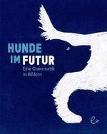 """""""Hunde im Futur"""": Das Regelwerk der Sprache"""