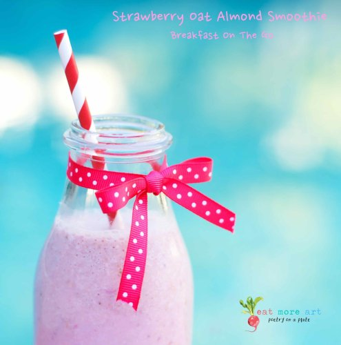 Strawberry Oat Almond Breakfast Smoothie | Eat More Art