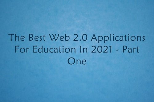 The Best Twenty Web 2.0 Applications For Education In 2021 – Part One