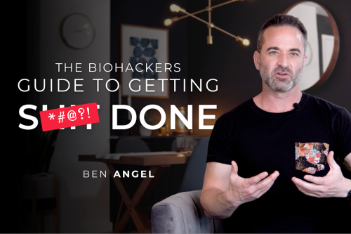 The Biohackers Guide to Getting Sh*t Done