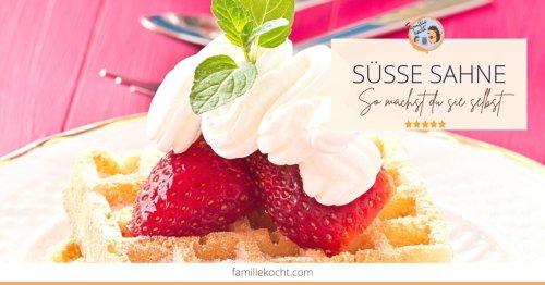 Süße Sahne – was das ist, wie du sie herstellst und womit du sie ersetzen kannst