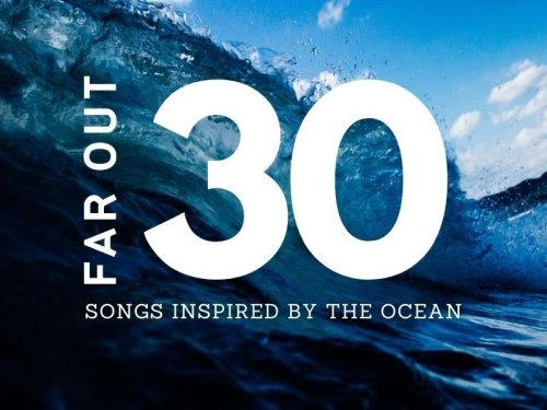 From The Beatles to Billie Eilish: 30 songs inspired by the oceans