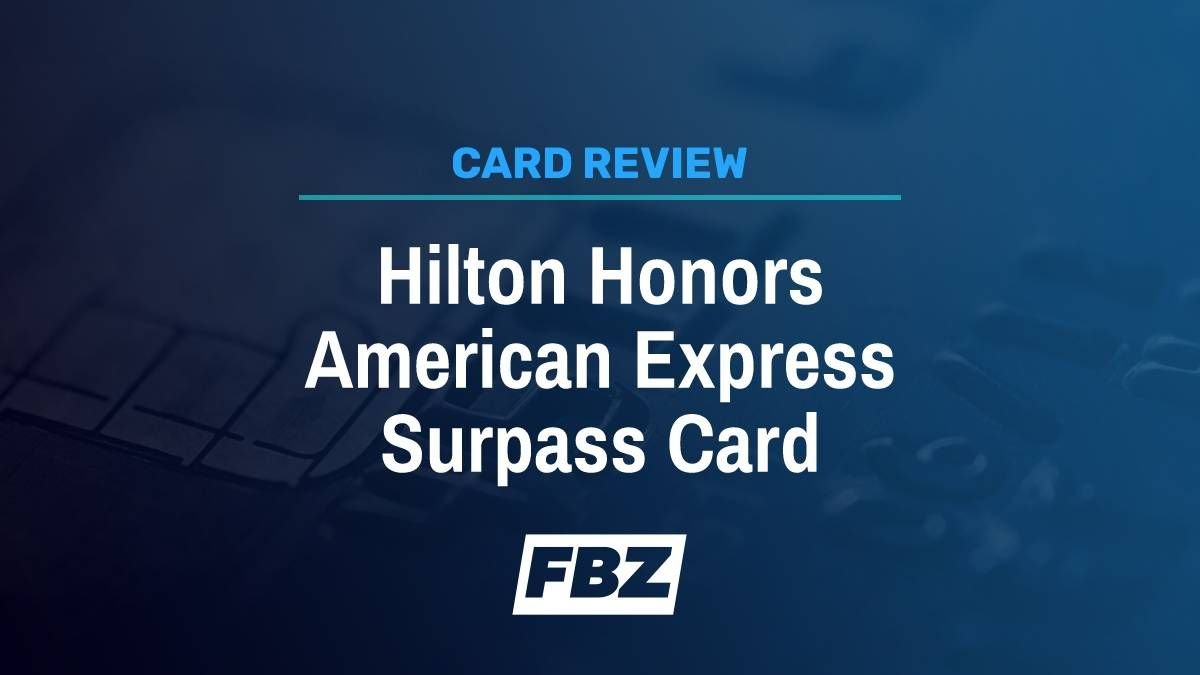 Hilton Honors American Express Surpass Card Review [2021]: Worth the $95 Annual Fee?