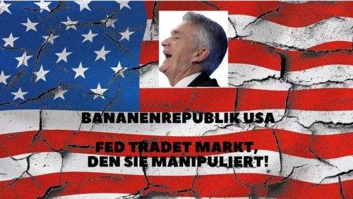 Bananenrepublik USA: Fed tradet Markt, den sie manipuliert! Videoausblick