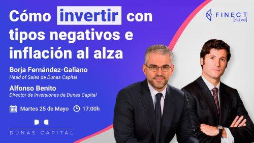 Cómo invertir con tipos negativos e inflación al alza - Finect Live con Dunas Capital este martes a las 17:00