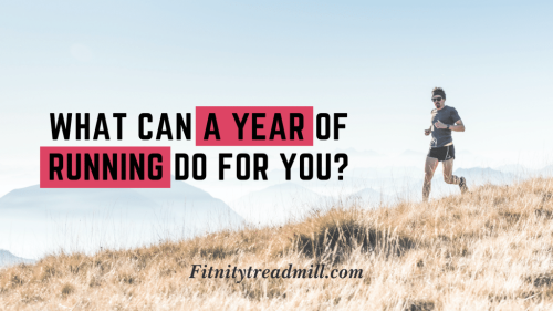 What can a year of running do for you? | FitnityTreadmill - FitnityTreadmill