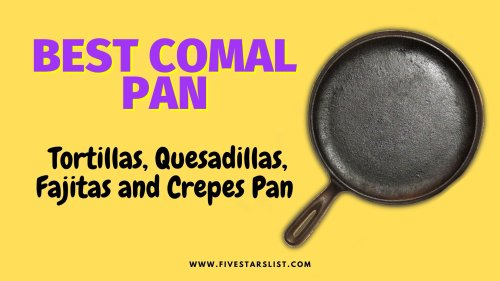Best Comal Pans – Tortillas, Quesadillas, Fajitas and Crepes Pan