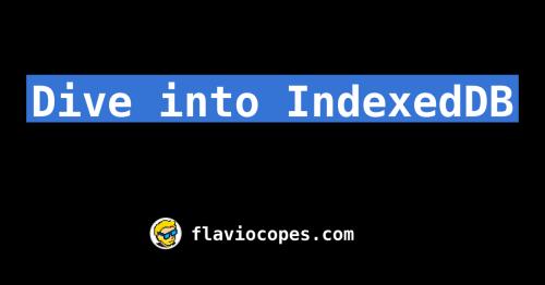 Dive into IndexedDB