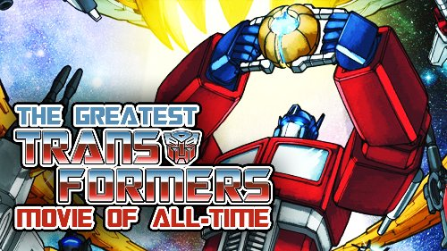 The Greatest Transformers Movie of All-Time!