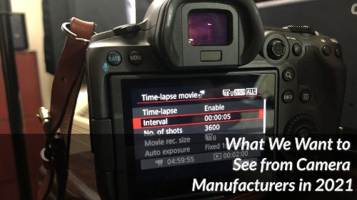 What We Want to See from Camera Manufacturers in 2021