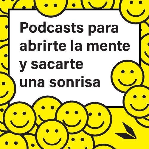 Podcasts para abrirte la mente y sacarte una sonrisa