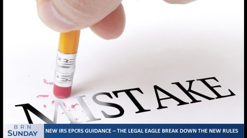 BRN Sunday   New IRS EPCRS guidance makes its debut! – The Legal Eagle break down the new rules