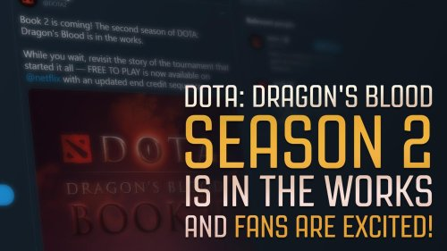 DOTA: Dragon's Blood Season 2 is in the works and fans are EXCITED!
