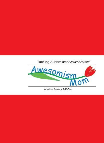 AwesomismMom Turning Autism Into Awesomism  cover image