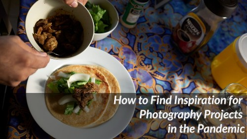 How to Find Inspiration for Photography Projects in the Pandemic