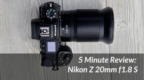 5 Minute Reviews: Nikon 20mm f1.8 Z S