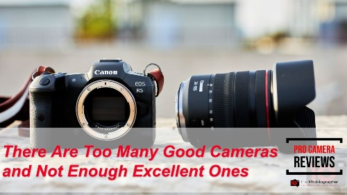 There Are Too Many Good Cameras and Not Enough Excellent Ones