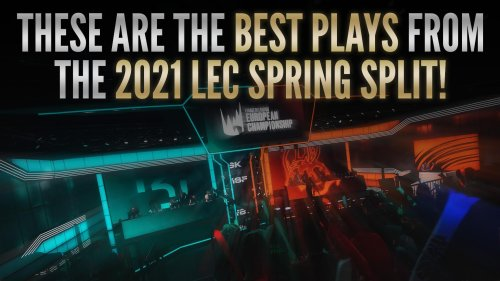 These are the best plays from the 2021 LEC Spring Split