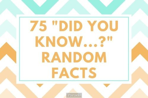 "75 ""Did You Know"" Facts to Blow Your Mind"