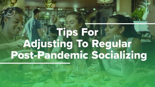 Tips For Adjusting To Regular Post-Pandemic Socializing