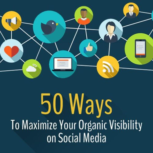 50 Ways To Maximize Your Organic Visibility On Social Media