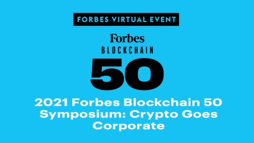 2021 Forbes Blockchain 50 Symposium: Crypto Goes Corporate