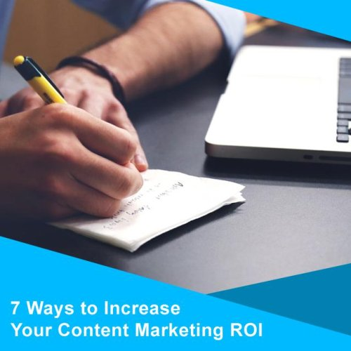 7 Ways To Increase Your Content Marketing ROI
