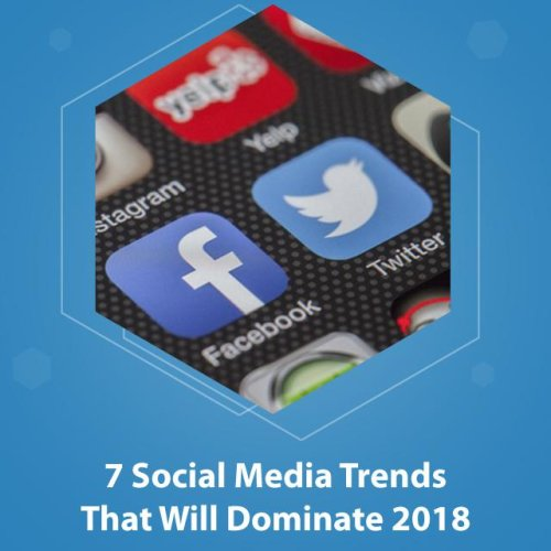 7 Social Media Trends That Will Dominate 2018