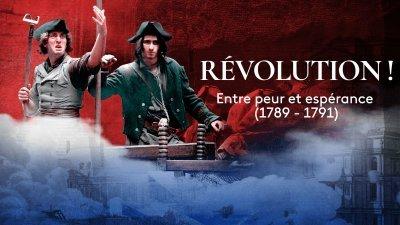 Révolution ! Entre peur et espérance (1789 - 1791)