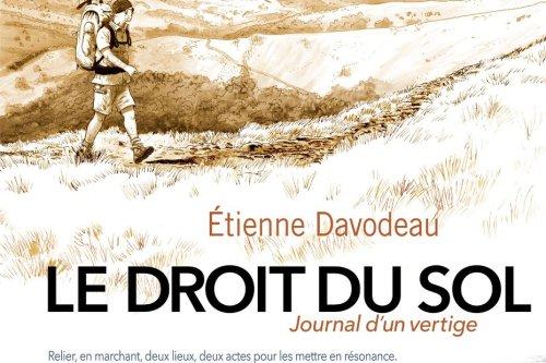Le premier album de BD dessiné avec les pieds : Le droit du sol. Etienne Davodeau publie le journal de son vertige