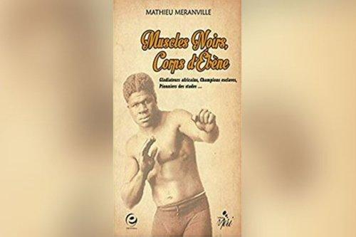 """""""Muscles noirs, Corps Ébène"""" : le journaliste Mathieu Méranville rend hommage aux sportifs noirs dans le sport de l'Antiquité au 20e siècle - Martinique la 1ère"""