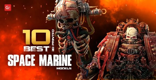 Best 10 3D Printed Space Marines You'll Love to Make