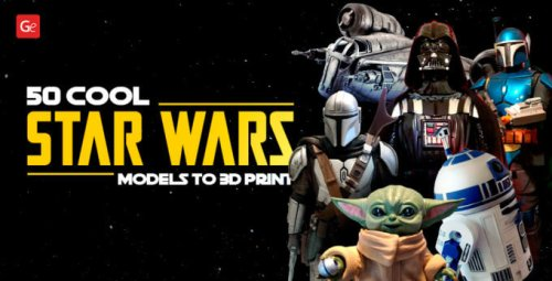 50 Cool Star Wars Models with STL Files to 3D Print