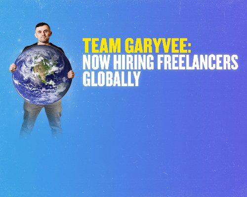 Team GaryVee: Now Hiring Freelancers Globally