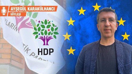 HDP Temsilcisi Çimen: Avrupa, HDP'den edindiği bilgilere daha çok güveniyor - Ayşegül Karakülhancı
