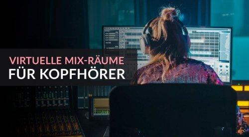 Virtuelle Mix-Räume und Studios über Kopfhörer – Ein Überblick