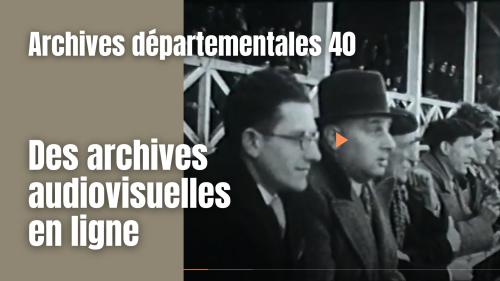 Archives audiovisuelles en ligne sur le site des archives départementales des Landes - genealogiepratique.fr