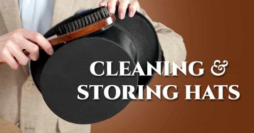 How To Clean And Store Men's Hats (Fedoras, Top Hats, & More)