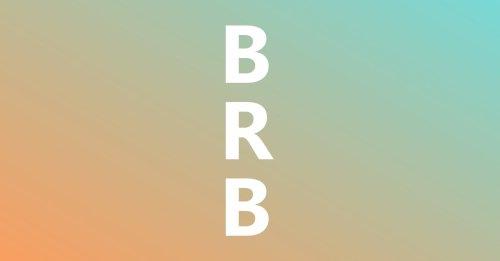 """Abkürzung """"brb"""": Bedeutung und Übersetzung des Chat-Kürzels"""