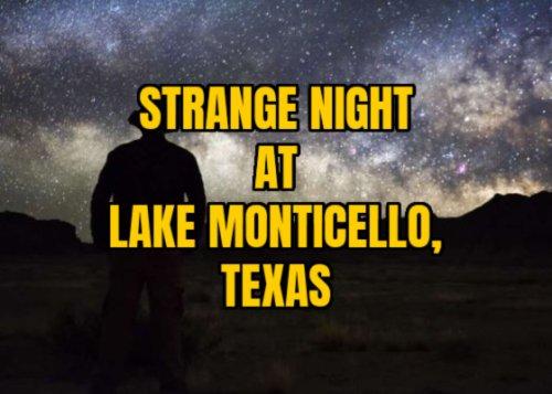 Strange Night at Lake Monticello, Texas