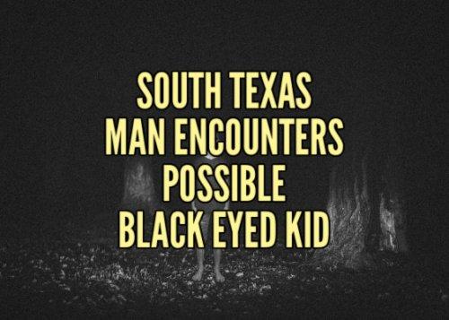 South Texas Man Encounters Possible Black Eyed Kid