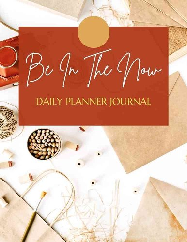 Daily Planner Journal - Be In The Now Daily Planner Journal