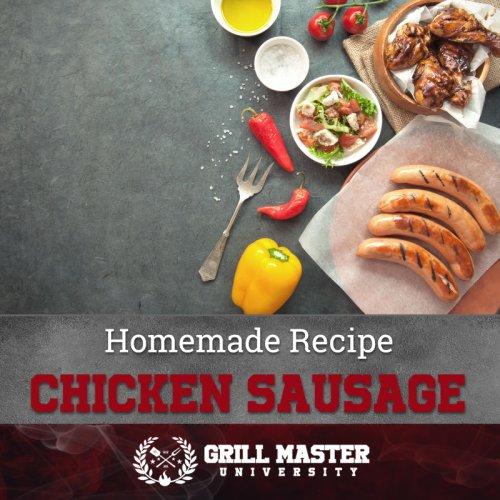 Homemade Chicken Sausage Recipes - Grill Master University