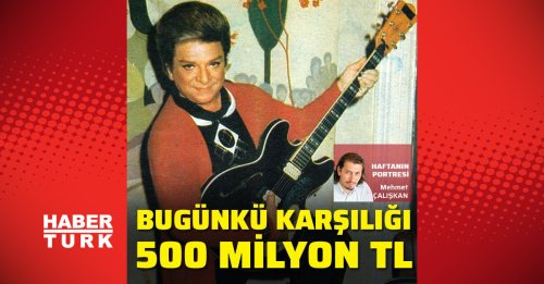 Bugünkü karşılığı 500 milyon TL