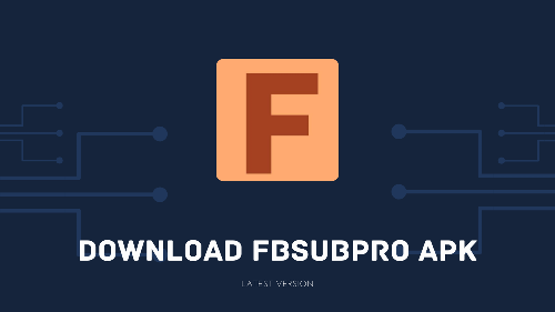 Download FBSubPro Apk for Android Device (Latest Version 2021)