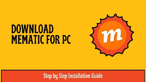 Download Mematic for PC: Step by Step Installation Guide