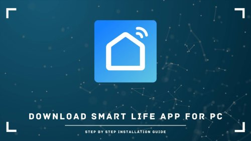 Download Smart Life App for PC: Step by Step Installation Guide