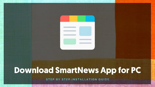 Download SmartNews App for PC: Step by Step Installation Guide