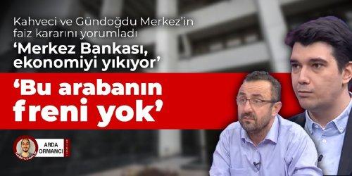 Kahveci ve Gündoğdu, Merkez Bankası'nın faiz kararını yorumladı