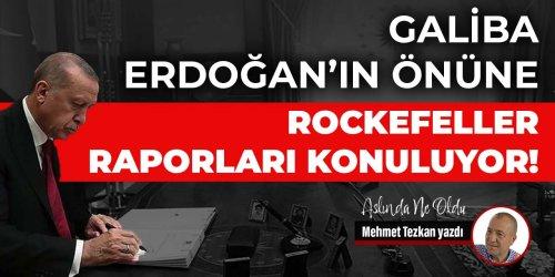 """Mehmet Tezkan'ın """"Galiba Erdoğan'ın önüneRockefeller raporları konuluyor!"""" başlıklı yazısı"""